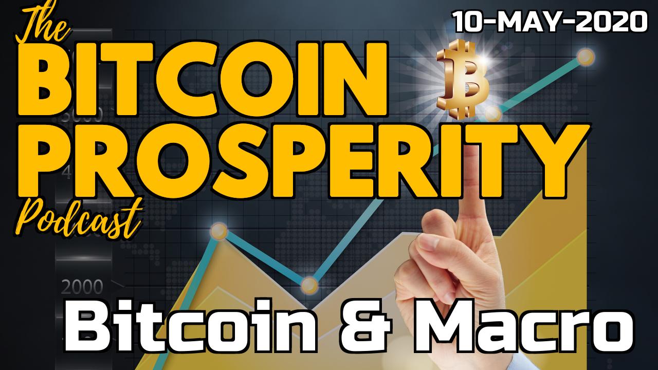 Bitcoin Prosperity Podcast: Bitcoin & Markets 10-MAY-2020 (10)