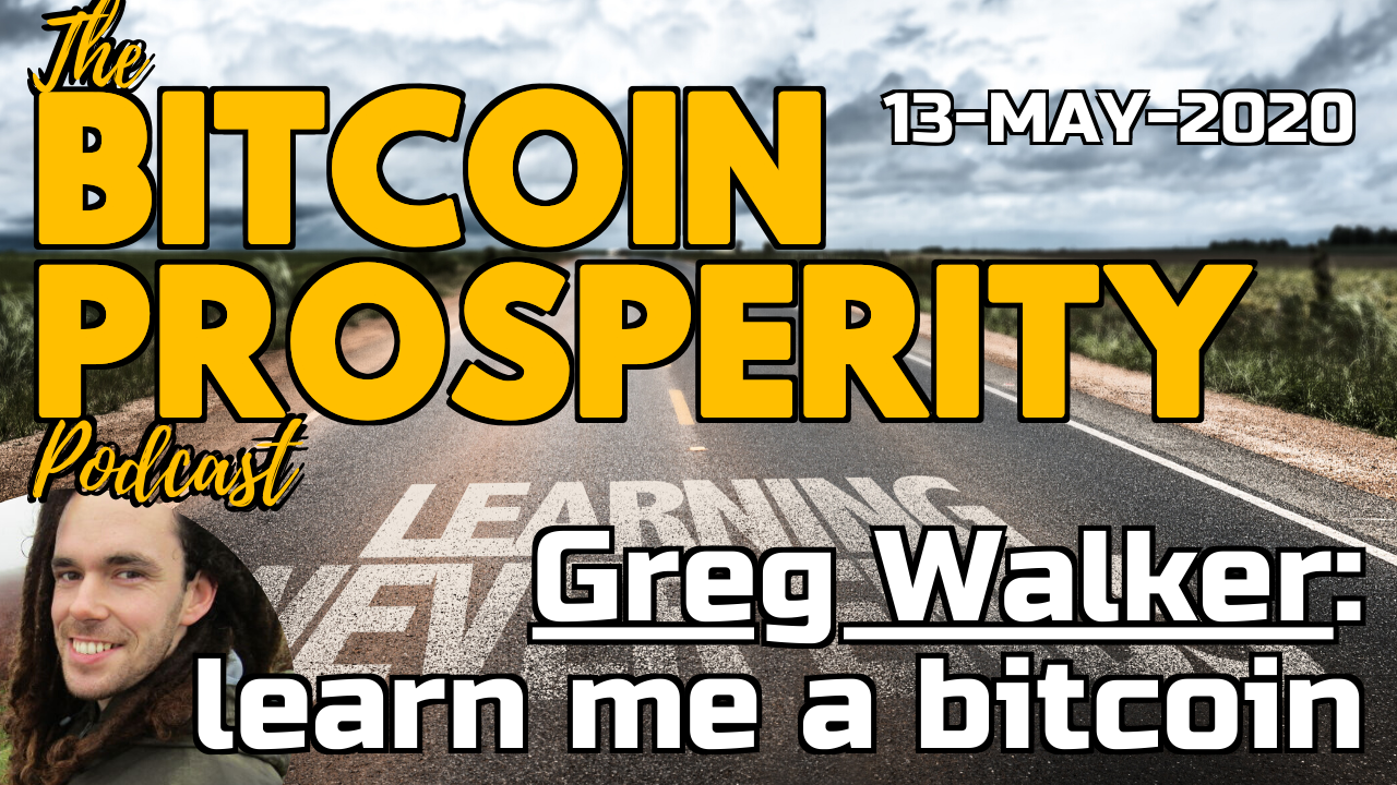 Bitcoin Prosperity Podcast: Greg Walker - learn me a bitcoin (12)