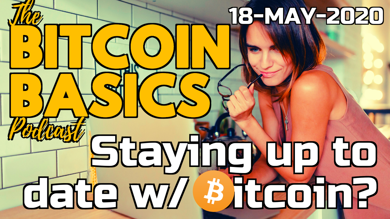 Bitcoin Basics Podcast - Staying up to date w/ Bitcoin? (51)