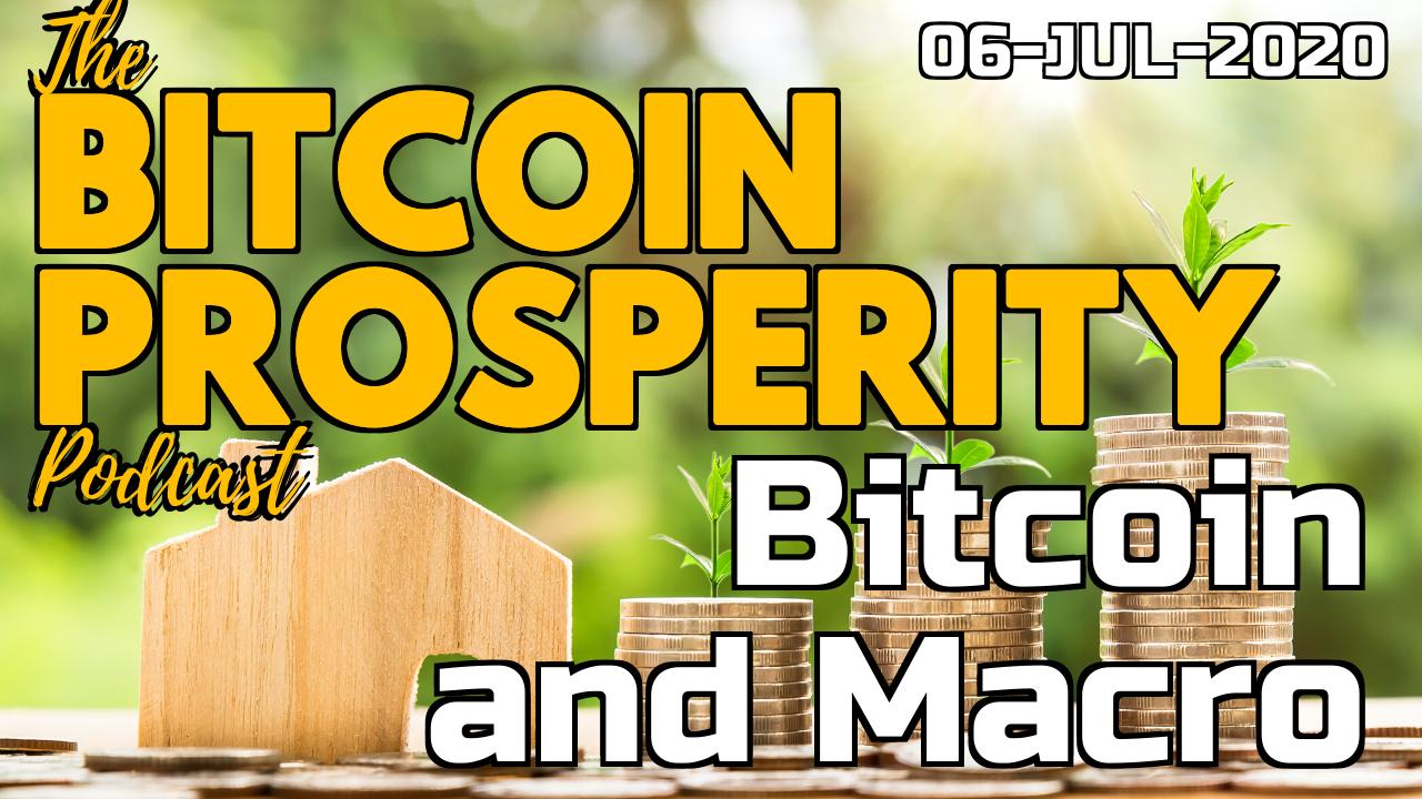 Bitcoin Prosperity Podcast: Bitcoin & Macro: 06-JUL-2020 (14)