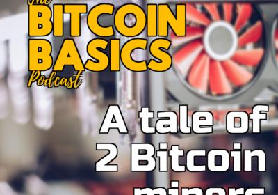 #24 A tale of 2 Bitcoin miners | Bitcoin Basics (74)