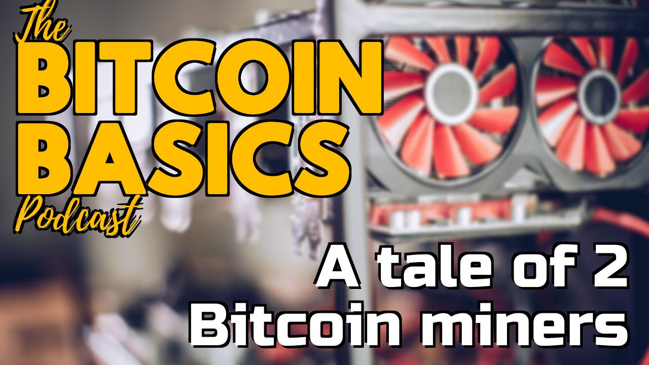 #24 A tale of 2 Bitcoin miners   Bitcoin Basics (74)
