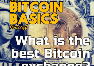 #25 What is the best bitcoin exchange? | Bitcoin Basics (75)