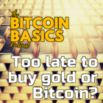 #28 Too late to buy gold or Bitcoin? | Bitcoin Basics (78) itunes