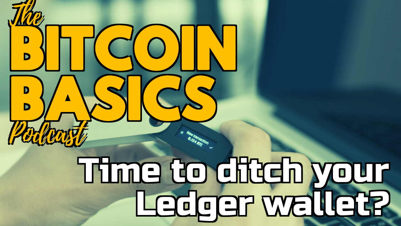 Time to ditch your Ledger wallet? Bitcoin Basics (92)