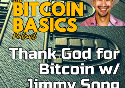 Thank God for Bitcoin w/ Jimmy Song | Bitcoin Basics (96)