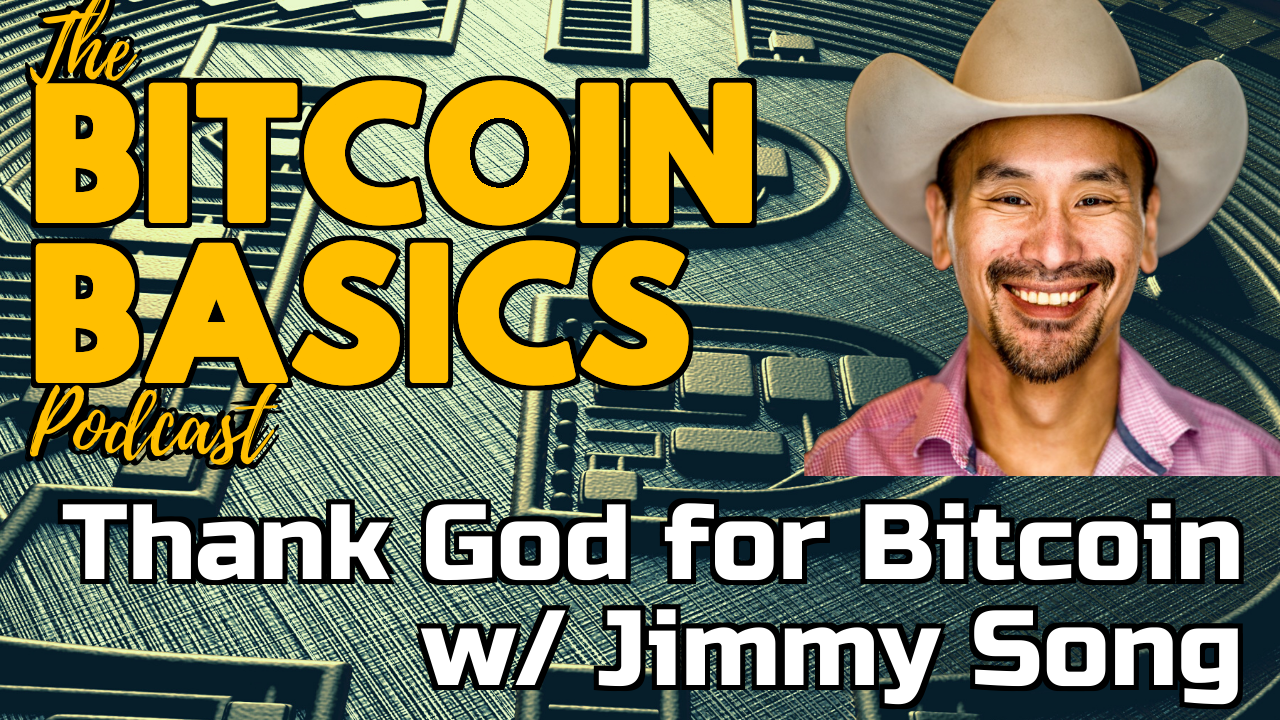 Thank God for Bitcoin w/ Jimmy Song | Bitcoin Basics (96) Youtube