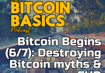 Bitcoin Begins (6/7): Destroying Bitcoin myths & FUD | Bitcoin Basics (97)