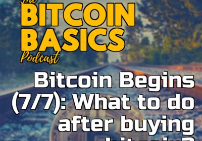 Bitcoin Begins (7/7): What to do after buying bitcoin? | Bitcoin Basics (98)