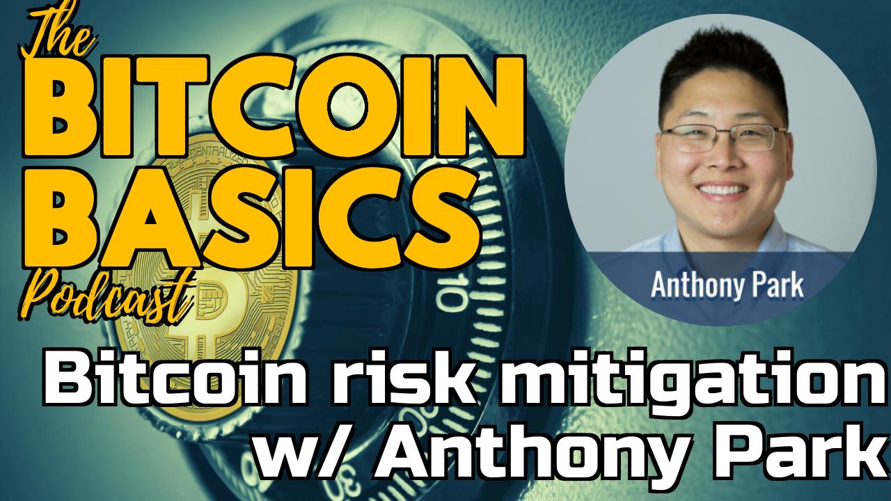 Bitcoin risk mitigation w/ Anthony Park   Bitcoin Basics (103)