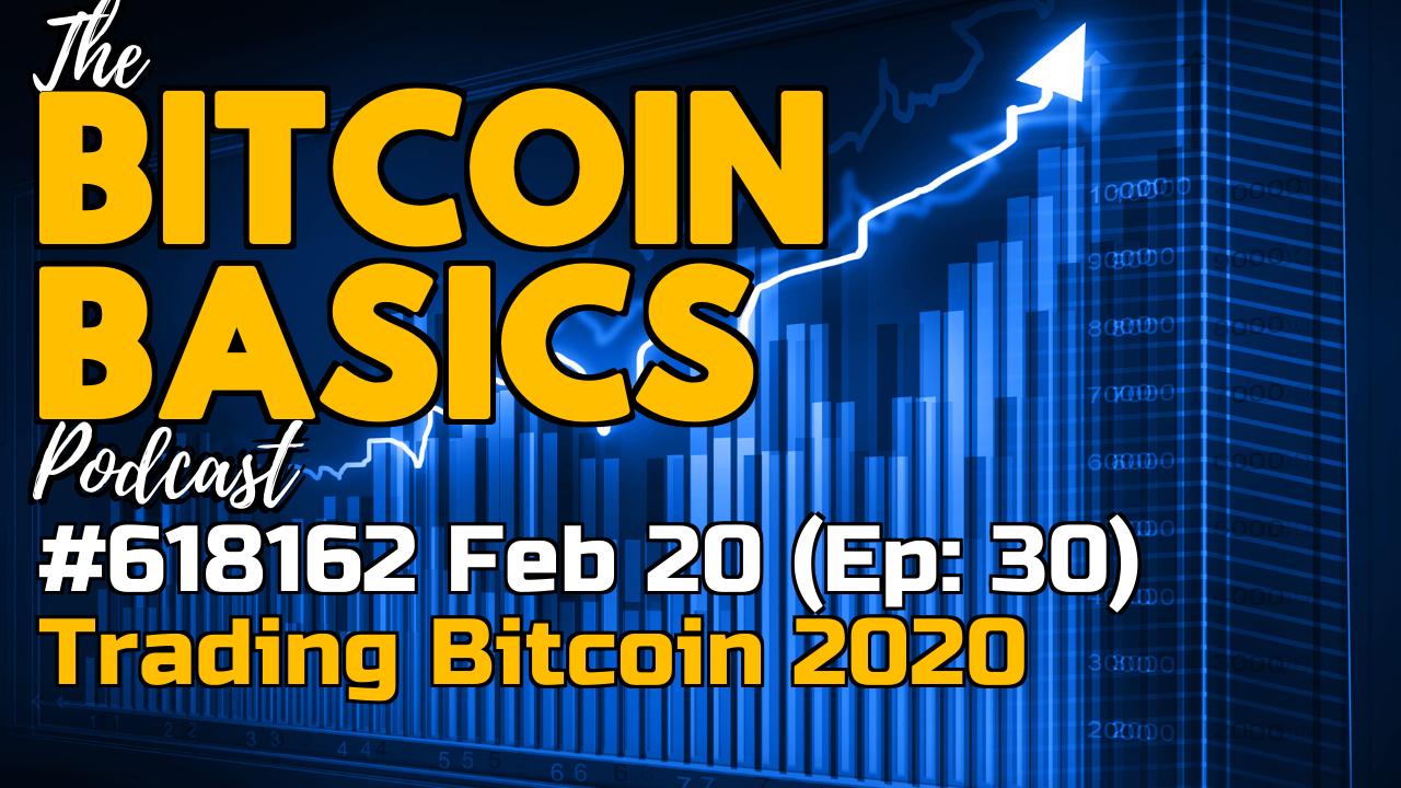 Bitcoin Basics Podcast (30) How to trade bitcoin in 2020 #2