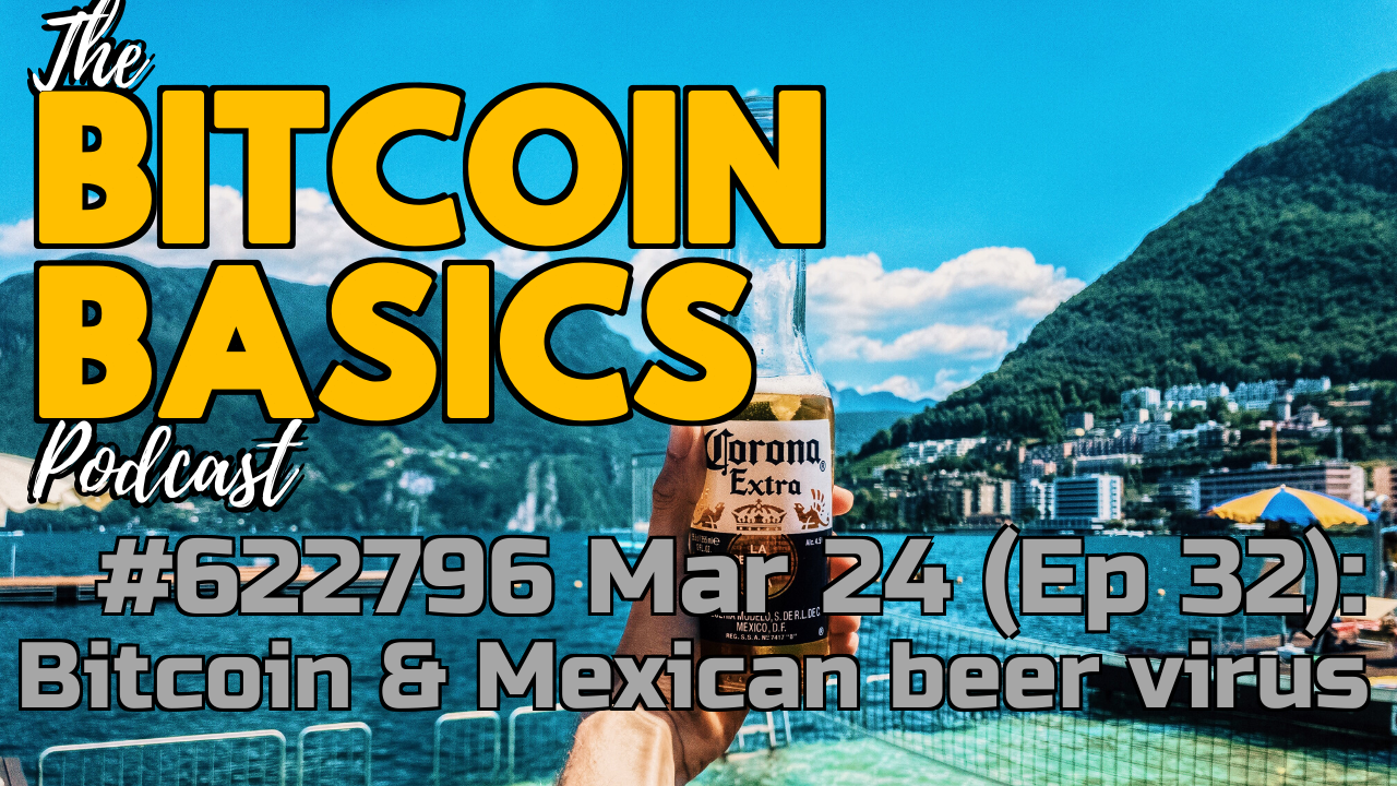 Bitcoin Basics Podcast (32) How will the Mexican beer virus affect Bitcoin? (32)