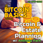 Bitcoin Basics: Bitcoin & Estate Planning w/ Anthony Park (45) ART