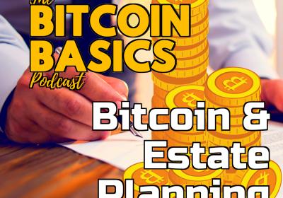 Bitcoin Basics: Estate Planning w/ Anthony Park (45)