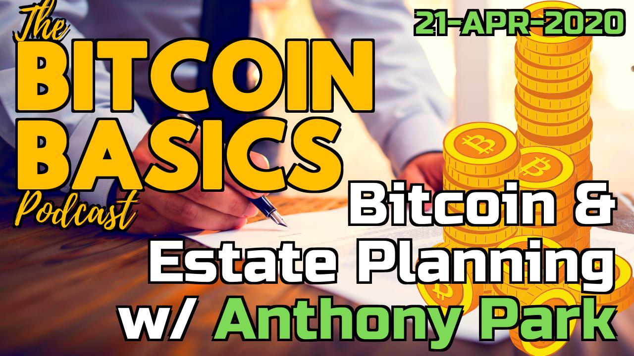Bitcoin Basics Podcast - Bitcoin & Estate Planning w/ Anthony Park (45)