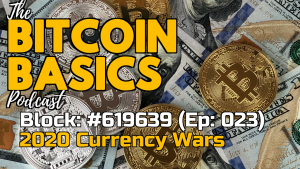 Bitcoin Basics Podcast (23): Who will win the 2020 currency wars? Youtube